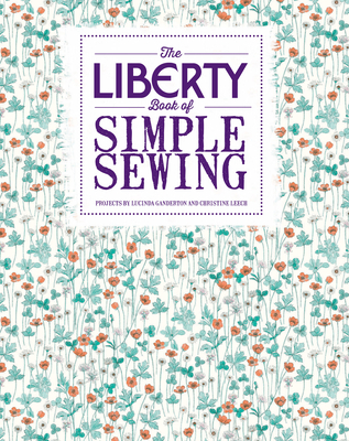 The Liberty Book of Simple Sewing - Ganderton, Lucinda, and Leech, Christine