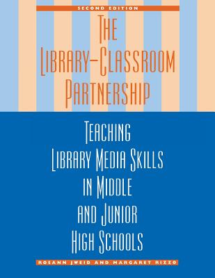 The Library-Classroom Partnership: Teaching Library Media Skills in Middle and Junior High Schools - Jweid, Rosann, and Rizzo, Margaret