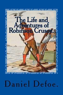 The Life and Adventures of Robinson Crusoe. - Defoe, Daniel