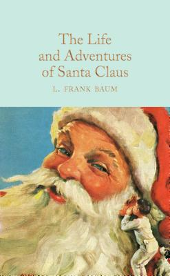 The Life and Adventures of Santa Claus - Baum, L. Frank
