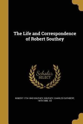 The Life and Correspondence of Robert Southey - Southey, Robert 1774-1843, and Southey, Charles Cuthbert 1819-1888 (Creator)