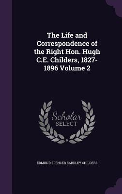 The Life and Correspondence of the Right Hon. Hugh C.E. Childers, 1827-1896 Volume 2 - Childers, Edmund Spencer Eardley