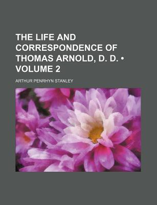 The Life and Correspondence of Thomas Arnold, D. D. (Volume 2) - Stanley, Arthur Penrhyn