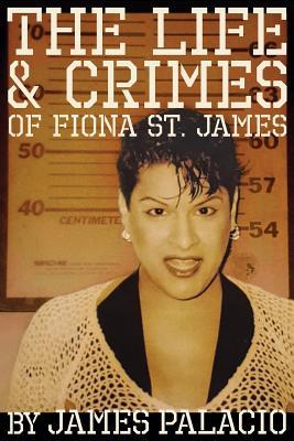The Life and Crimes of Fiona St. James - Palacio, James