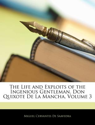 The Life and Exploits of the Ingenious Gentleman Don Quixote de La Mancha, Volume 3 - De Saavedra, Miguel Cervantes