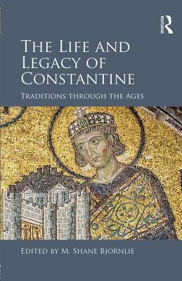 The Life and Legacy of Constantine: From Late Antiquity to Early Modern Memory - Bjornlie, M. Shane (Editor)
