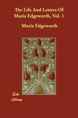 The Life and Letters of Maria Edgeworth, Vol. 1 - Edgeworth, Maria