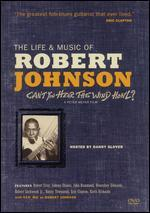 The Life and Music of Robert Johnson: Can't You Hear the Wind Howl?