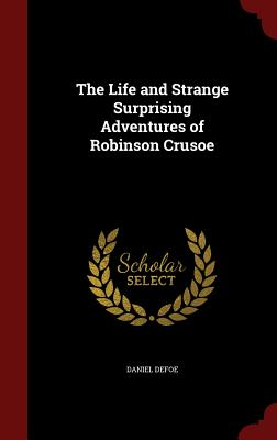 The Life and Strange Surprising Adventures of Robinson Crusoe - Defoe, Daniel