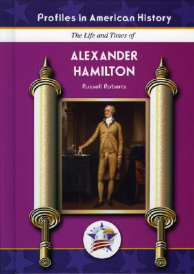 The Life and Times of Alexander Hamilton - Roberts, Russell