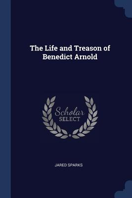 The Life and Treason of Benedict Arnold - Sparks, Jared