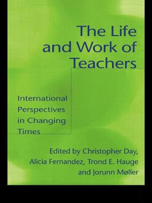 The Life and Work of Teachers: International Perspectives in Changing Times - Day, Christopher