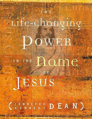 The Life-Changing Power in the Name of Jesus - Dean, Jennifer Kennedy
