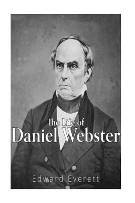 The Life of Daniel Webster - Everett, Edward