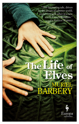 The Life of Elves - Barbery, Muriel, and Anderson, Alison (Translated by)