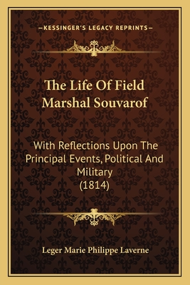 The Life of Field Marshal Souvarof: With Reflections Upon the Principal Events, Political and Military (1814) - Laverne, Leger Marie Philippe