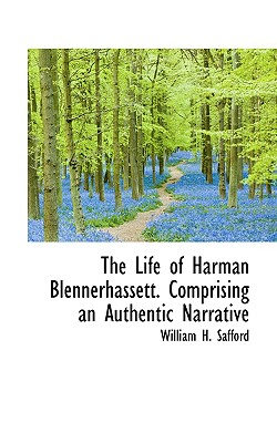 The Life of Harman Blennerhassett. Comprising an Authentic Narrative - Safford, William H