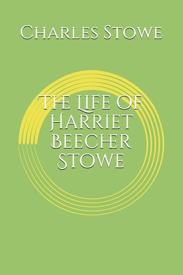 The Life of Harriet Beecher Stowe - Stowe, Charles Edward