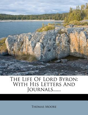 The Life of Lord Byron: With His Letters and Journals...... - Moore, Thomas