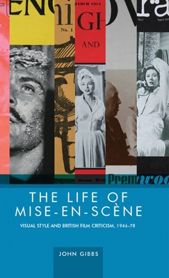 The Life of Mise-En-SceNe: Visual Style and British Film Criticism, 1946-78 - Gibbs, John