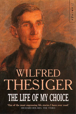 The Life of My Choice - Thesiger, Wilfred