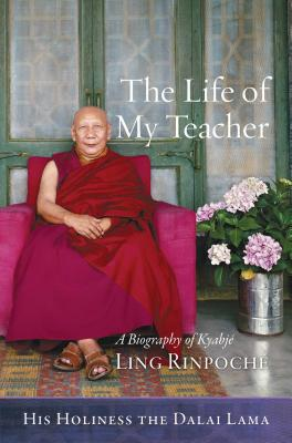 The Life of My Teacher: A Biography of Kyabjé Ling Rinpoché - Dalai Lama, and Kilty, Gavin (Translated by), and Jinpa, Thupten (Introduction by)
