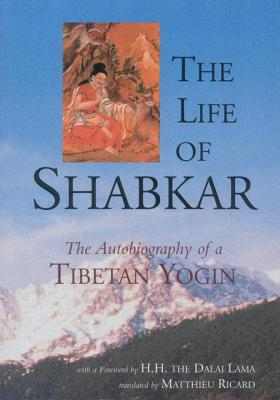 The Life of Shabkar: The Autobiography of a Tibetan Yogin - Ricard, Matthieu (Translated by), and Leschly, Jakob (Translated by), and Schmidt, Erik (Translated by)