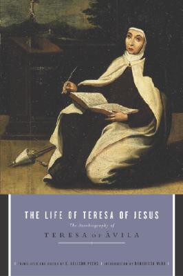 The Life of Teresa of Jesus: The Autobiography of Teresa of Avila - Peers, E Allison, and Teresa of Avila, and Teresa, Mother