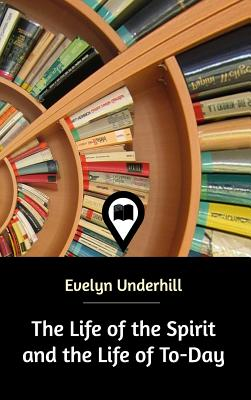 The Life of the Spirit and the Life of To-Day - Underhill, Evelyn