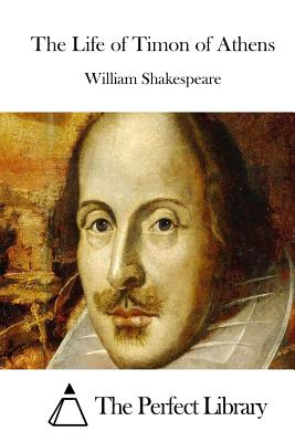 The Life of Timon of Athens - Shakespeare, William, and The Perfect Library (Editor)