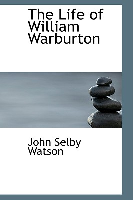 The Life of William Warburton - Watson, John Selby