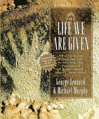The Life We Are Given - Leonard, George, MD