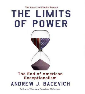 The Limits of Power: The End of American Exceptionalism - Bacevich, Andrew J, and Conger, Eric (Read by)