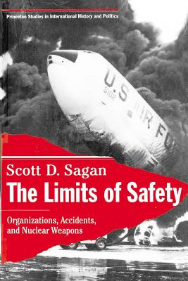 The Limits of Safety: Organizations, Accidents, and Nuclear Weapons - Sagan, Scott Douglas