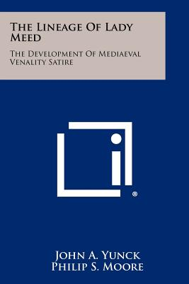The Lineage of Lady Meed: The Development of Mediaeval Venality Satire - Yunck, John A, Professor, and Moore, Philip S (Editor), and Garvin, Joseph N (Editor)