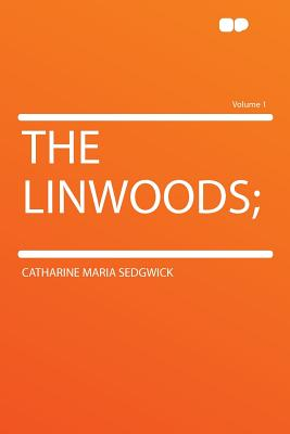 The Linwoods; Volume 1 - Sedgwick, Catharine Maria