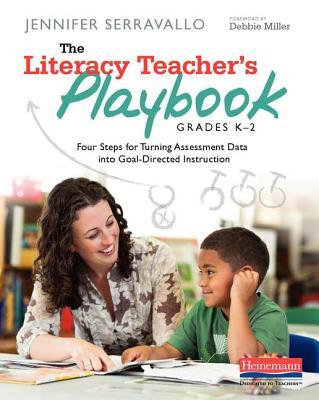 The Literacy Teacher's Playbook, Grades K-2: Four Steps for Turning Assessment Data Into Goal-Directed Instruction - Serravallo, Jennifer