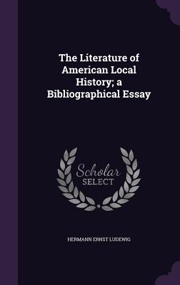 The Literature of American Local History; A Bibliographical Essay - Ludewig, Hermann Ernst