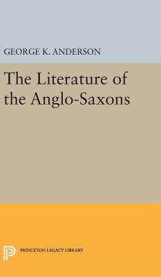 The Literature of the Anglo-Saxons - Anderson, George Kumler