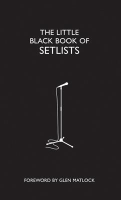 The Little Black Book of Setlists - Matlock, Glen (Foreword by)