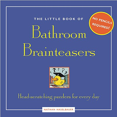 The Little Book of Bathroom Brainteasers: Head-Scratching Puzzlers for Every Day - Haselbauer, Nathan
