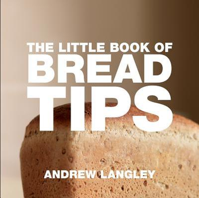 The Little Book of Bread Tips - Langley, Andrew