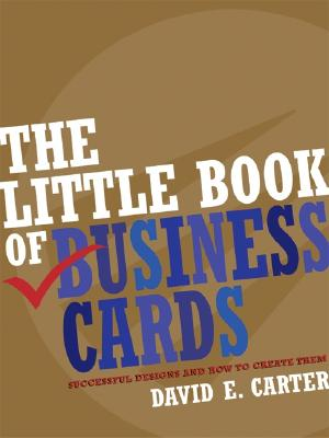 The Little Book of Business Cards: Successful Designs and How to Create Them - Carter, David E