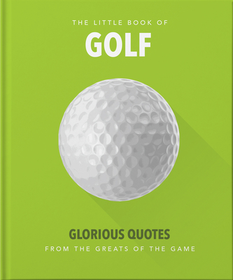 The Little Book of Golf: Great quotes straight down the middle - Orange Hippo!