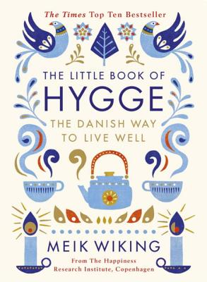 The Little Book of Hygge: The Danish Way to Live Well - Wiking, Meik