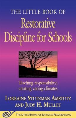 The Little Book of Restorative Discipline for Schools: Teaching Responsibility; Creating Caring Climates - Amstutz, Lorraine Stutzman