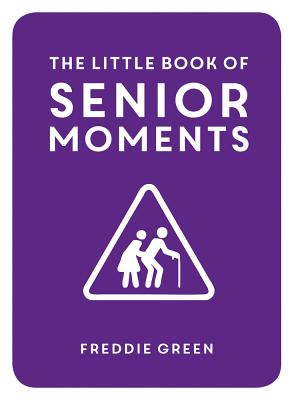 The Little Book of Senior Moments - Green, Freddie