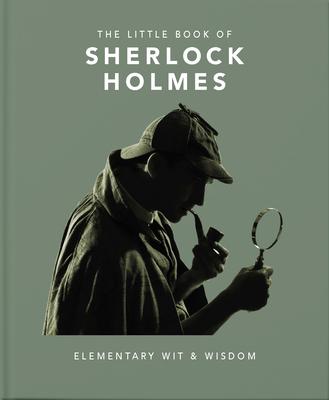 The Little Book of Sherlock Holmes: Elementary Wit & Wisdom - Orange Hippo!