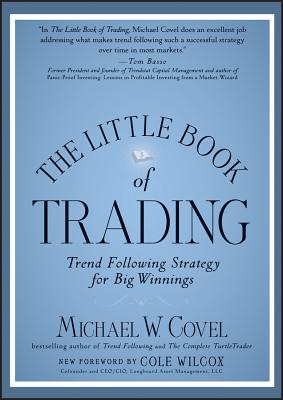 The Little Book of Trading: Trend Following Strategy for Big Winnings - Covel, Michael W.