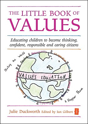 The Little Book of Values: Educating Children to Become Thinking, Confident, Responsible and Caring Citizens - Duckworth, Julie